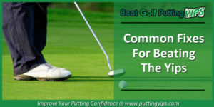 Common Fixes For The Yips