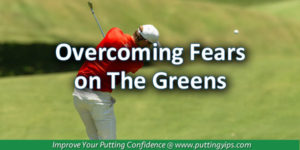 Overcoming Putting Fears